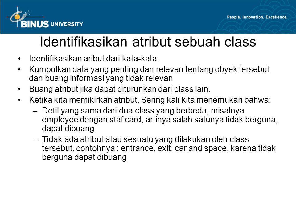 Identifikasikan atribut sebuah class Identifikasikan aribut dari kata-kata. Kumpulkan data yang penting dan relevan tentang obyek tersebut dan buang i