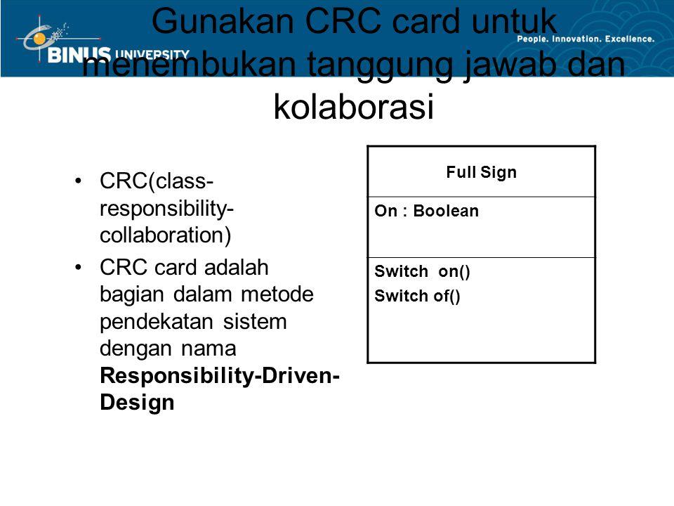 Gunakan CRC card untuk menembukan tanggung jawab dan kolaborasi CRC(class- responsibility- collaboration) CRC card adalah bagian dalam metode pendekatan sistem dengan nama Responsibility-Driven- Design Full Sign On : Boolean Switch on() Switch of()