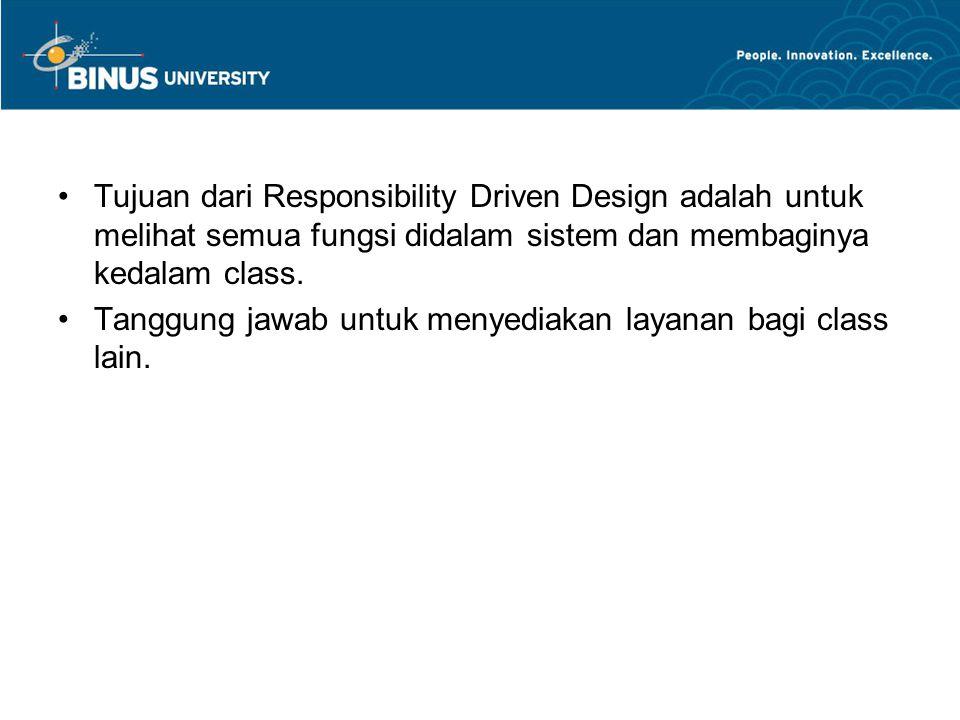 Tujuan dari Responsibility Driven Design adalah untuk melihat semua fungsi didalam sistem dan membaginya kedalam class. Tanggung jawab untuk menyediak