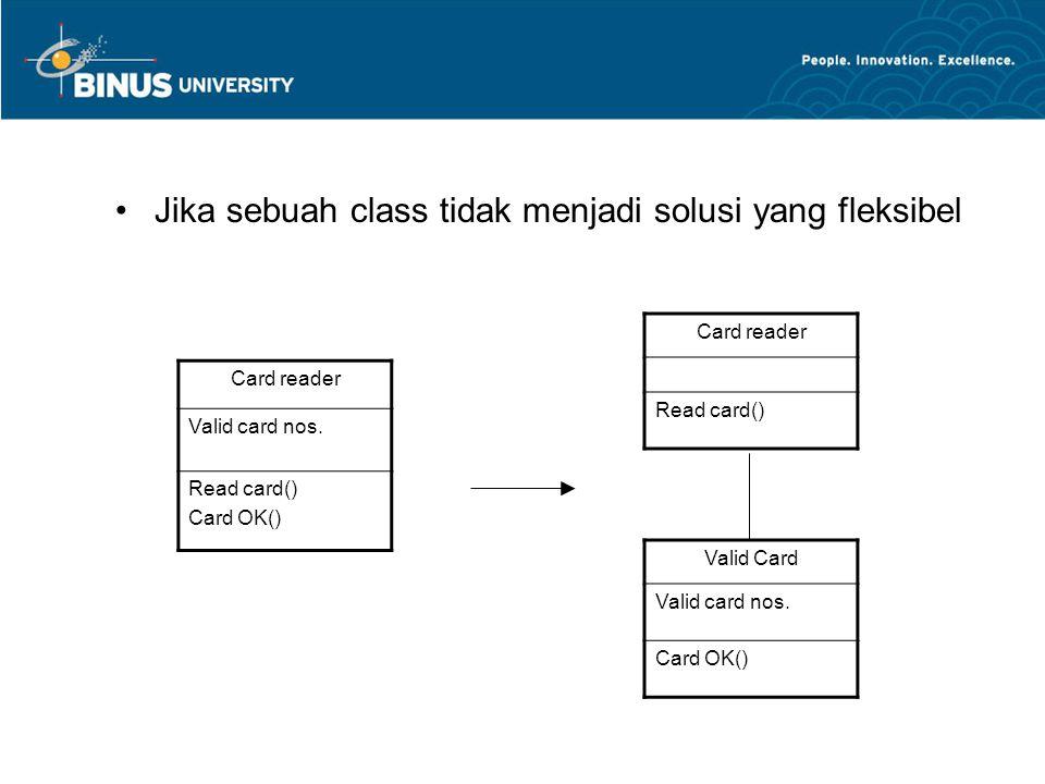 Jika sebuah class tidak menjadi solusi yang fleksibel Card reader Valid card nos. Read card() Card OK() Card reader Read card() Valid Card Valid card