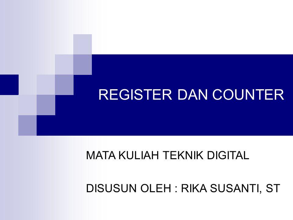 REGISTER DAN COUNTER MATA KULIAH TEKNIK DIGITAL DISUSUN OLEH : RIKA SUSANTI, ST