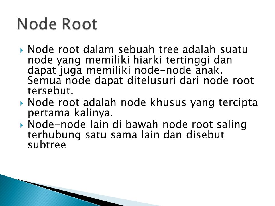  Node root dalam sebuah tree adalah suatu node yang memiliki hiarki tertinggi dan dapat juga memiliki node-node anak. Semua node dapat ditelusuri dar