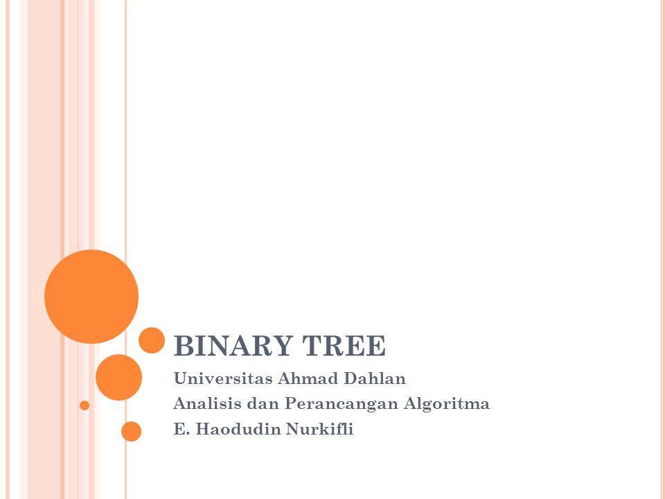 J ENIS T REE Binary Tree Suatu tree dengan syarat bahwa tiap node hanya boleh memiliki maksimal dua subtree dan kedua subtree tersebut harus terpisah.