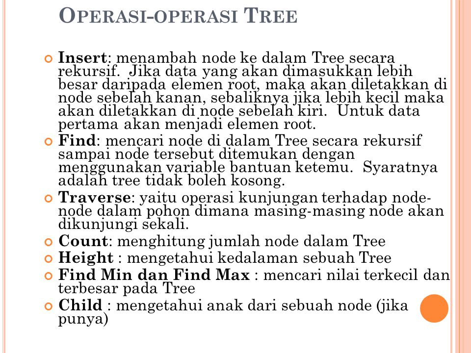 O PERASI - OPERASI T REE Insert : menambah node ke dalam Tree secara rekursif. Jika data yang akan dimasukkan lebih besar daripada elemen root, maka a