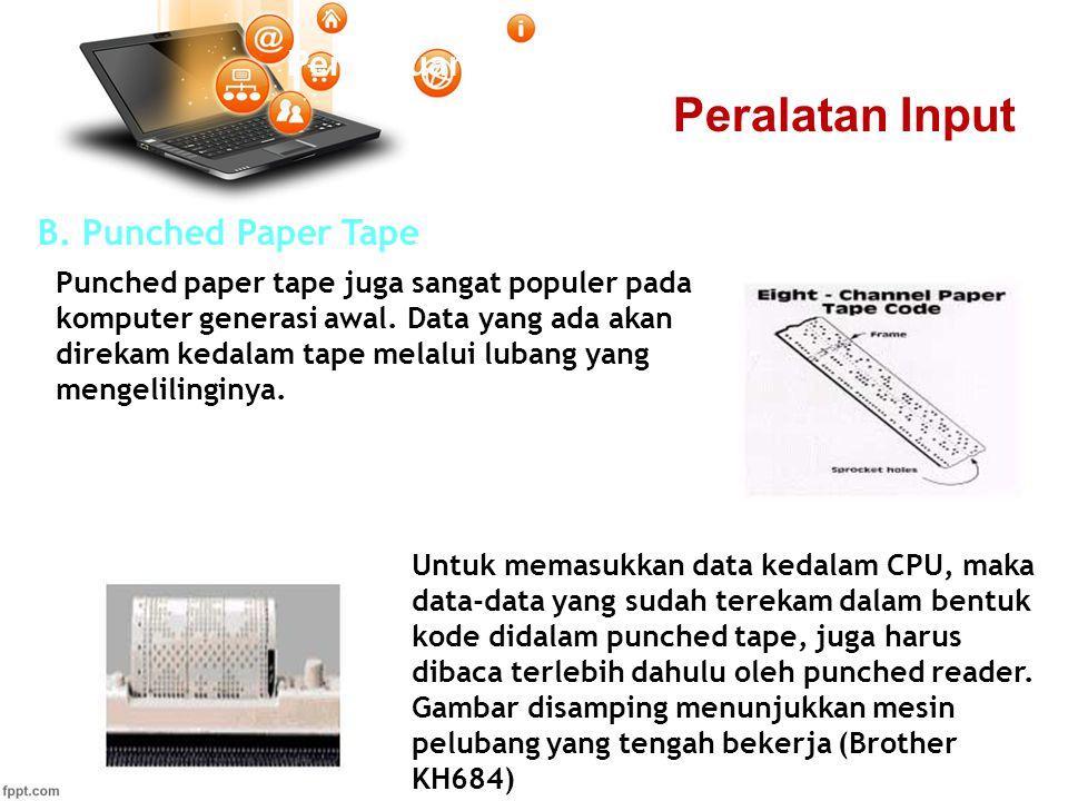 Pertemuan 2 B. Punched Paper Tape Untuk memasukkan data kedalam CPU, maka data-data yang sudah terekam dalam bentuk kode didalam punched tape, juga ha