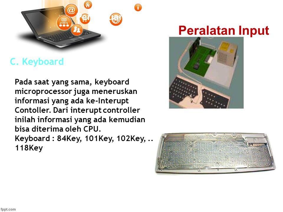 Pertemuan 2 C. Keyboard Pada saat yang sama, keyboard microprocessor juga meneruskan informasi yang ada ke-Interupt Contoller. Dari interupt controlle