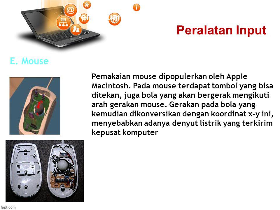 Pertemuan 2 E. Mouse Pemakaian mouse dipopulerkan oleh Apple Macintosh. Pada mouse terdapat tombol yang bisa ditekan, juga bola yang akan bergerak men