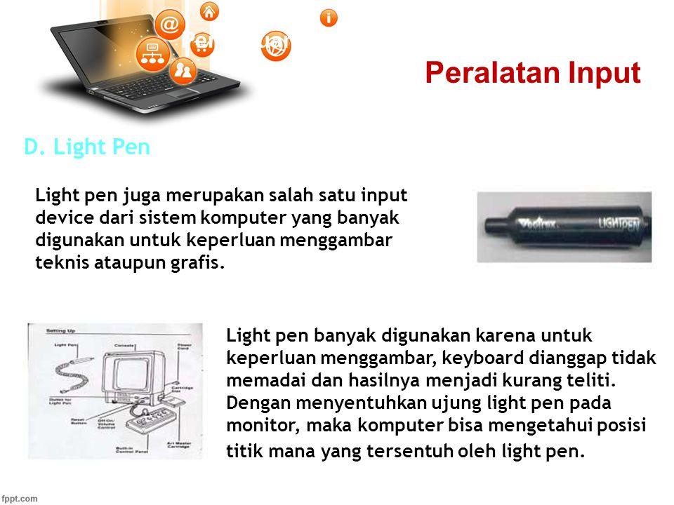 Pertemuan 2 D. Light Pen Light pen juga merupakan salah satu input device dari sistem komputer yang banyak digunakan untuk keperluan menggambar teknis