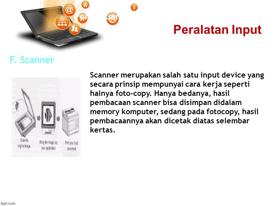 Pertemuan 2 F. Scanner Scanner merupakan salah satu input device yang secara prinsip mempunyai cara kerja seperti halnya foto-copy. Hanya bedanya, has