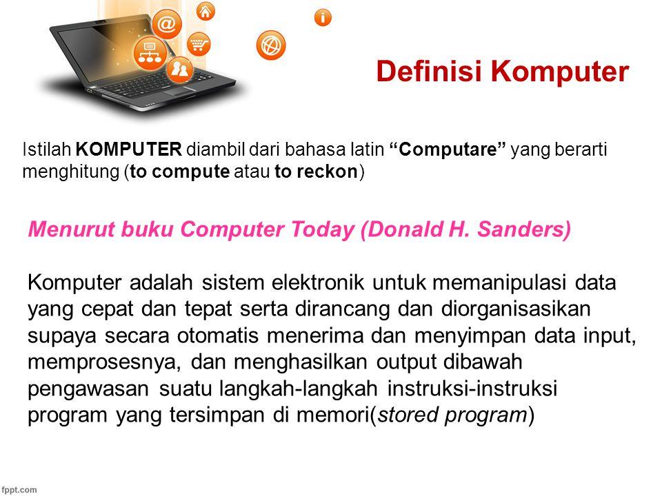 Pertemuan 1 Definisi Komputer Menurut buku Computers Fourth Edition (Larry Long dan Nancy Long) Komputer adalah sebuah alat elektronik yang dapat menterjemahkan (interpret) dan mengeksekusi perintah-perintah yang terprogram sebagai input, output, perhitungan dan operasi logika.