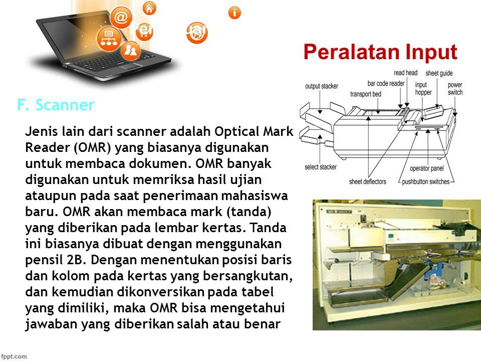 Pertemuan 2 F. Scanner Jenis lain dari scanner adalah Optical Mark Reader (OMR) yang biasanya digunakan untuk membaca dokumen. OMR banyak digunakan un