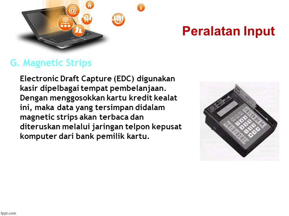 Pertemuan 2 G. Magnetic Strips Electronic Draft Capture (EDC) digunakan kasir dipelbagai tempat pembelanjaan. Dengan menggosokkan kartu kredit kealat