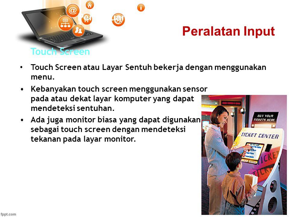 Touch Screen Touch Screen atau Layar Sentuh bekerja dengan menggunakan menu. Kebanyakan touch screen menggunakan sensor pada atau dekat layar komputer