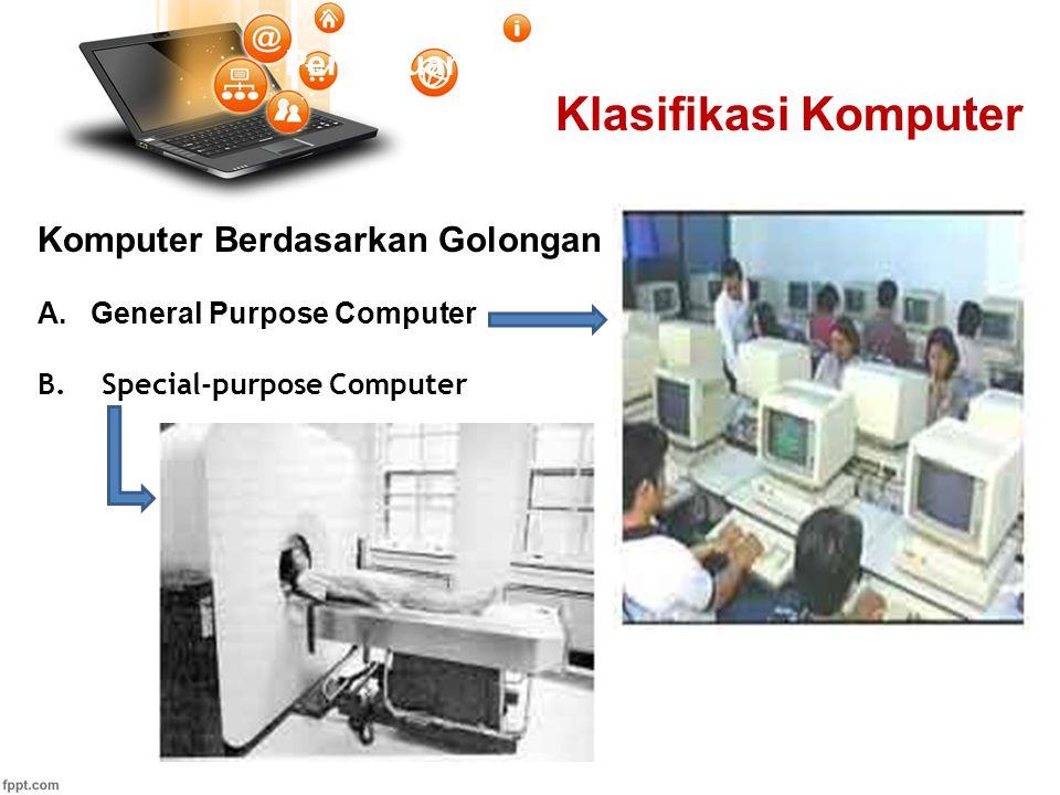 Pertemuan 1 Klasifikasi Komputer Komputer Berdasarkan Golongan A.General Purpose Computer B. Special-purpose Computer