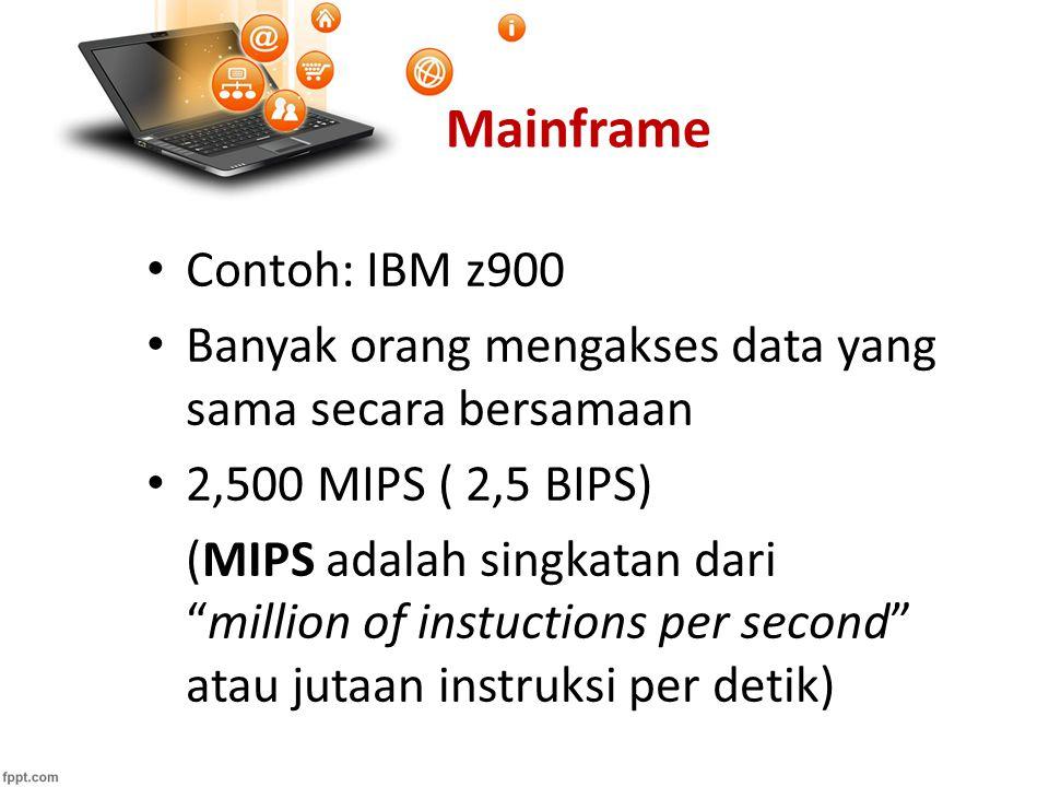Mainframe Contoh: IBM z900 Banyak orang mengakses data yang sama secara bersamaan 2,500 MIPS ( 2,5 BIPS) (MIPS adalah singkatan dari million of instuctions per second atau jutaan instruksi per detik)