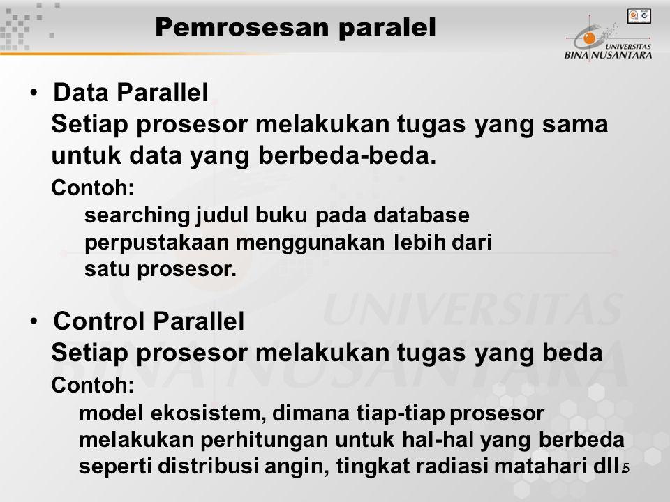 5 Data Parallel Setiap prosesor melakukan tugas yang sama untuk data yang berbeda-beda.