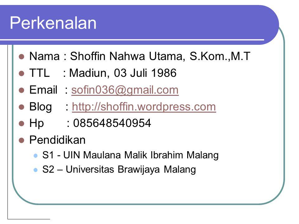Perkenalan Nama : Shoffin Nahwa Utama, S.Kom.,M.T TTL : Madiun, 03 Juli 1986 Email : sofin036@gmail.comsofin036@gmail.com Blog : http://shoffin.wordpress.comhttp://shoffin.wordpress.com Hp : 085648540954 Pendidikan S1 - UIN Maulana Malik Ibrahim Malang S2 – Universitas Brawijaya Malang