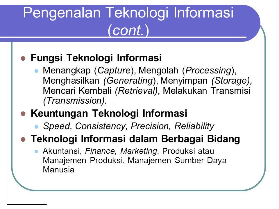 Pengenalan Teknologi Informasi (cont.) Fungsi Teknologi Informasi Menangkap (Capture), Mengolah (Processing), Menghasilkan (Generating), Menyimpan (St