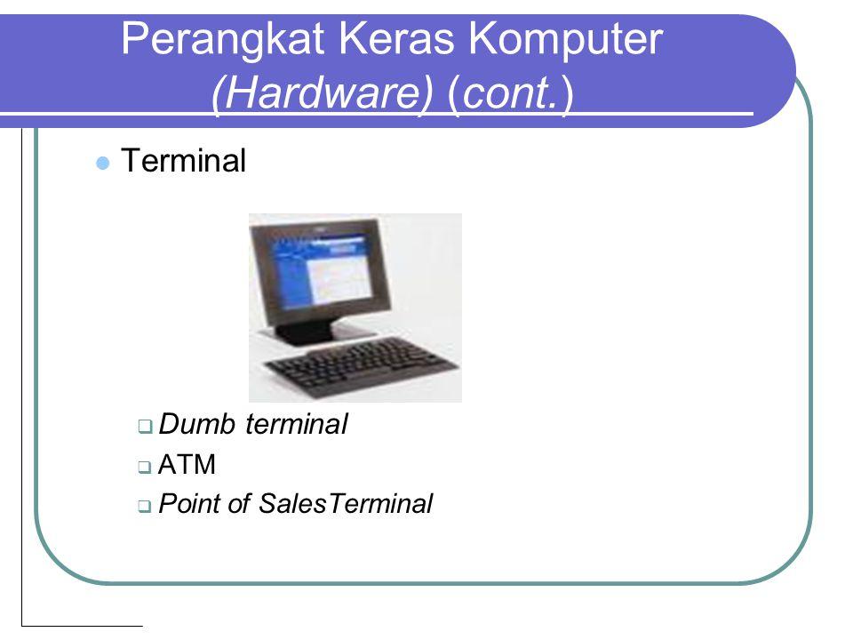 Perangkat Keras Komputer (Hardware) (cont.) Terminal DDumb terminal AATM PPoint of SalesTerminal