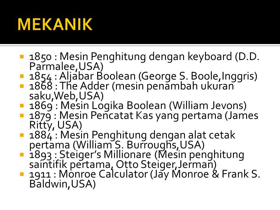  1850 : Mesin Penghitung dengan keyboard (D.D.Parmalee,USA)  1854 : Aljabar Boolean (George S.
