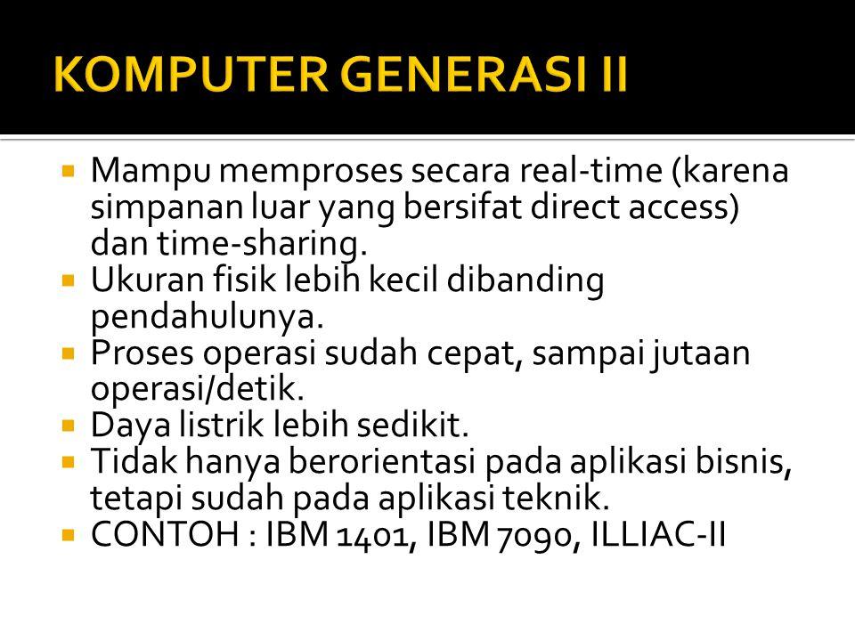  Mampu memproses secara real-time (karena simpanan luar yang bersifat direct access) dan time-sharing.