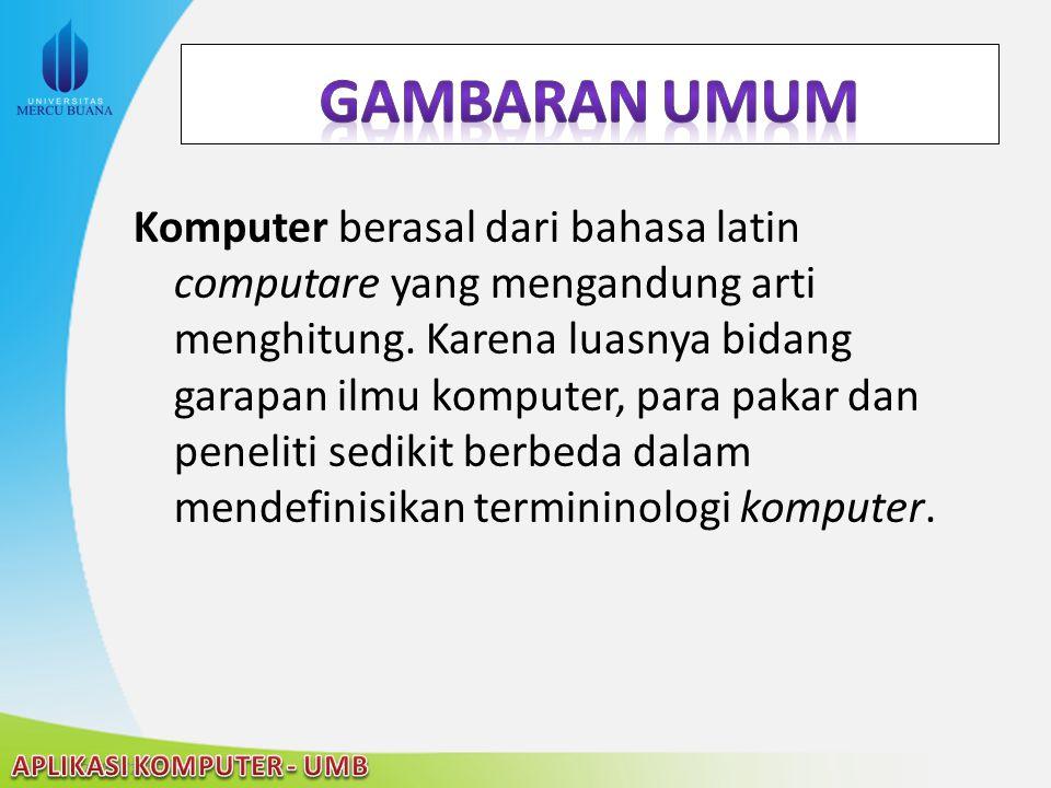 22/04/2015 Komputer berasal dari bahasa latin computare yang mengandung arti menghitung. Karena luasnya bidang garapan ilmu komputer, para pakar dan p