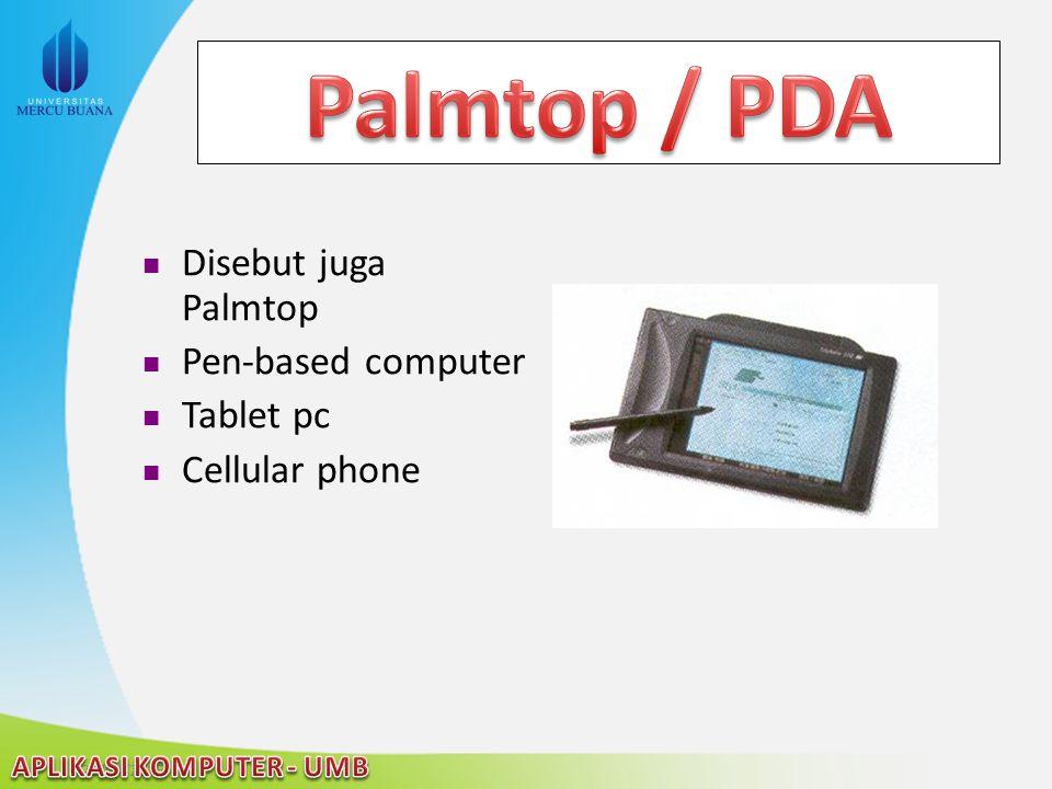 22/04/2015 Disebut juga Palmtop Pen-based computer Tablet pc Cellular phone