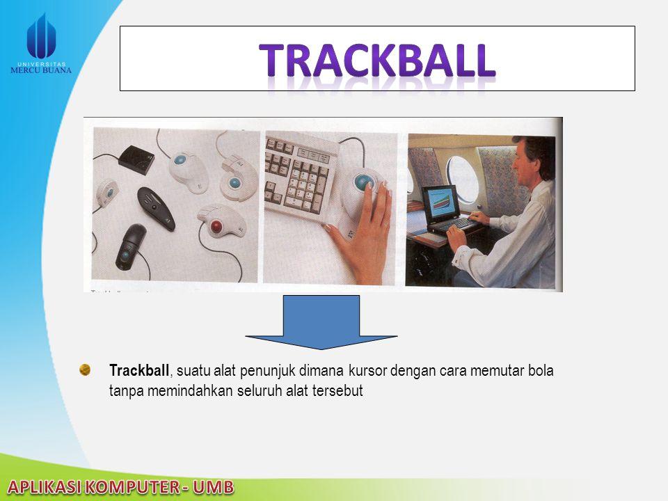 Trackball, suatu alat penunjuk dimana kursor dengan cara memutar bola tanpa memindahkan seluruh alat tersebut