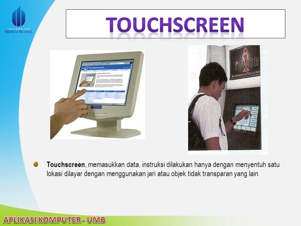 Touchscreen, memasukkan data, instruksi dilakukan hanya dengan menyentuh satu lokasi dilayar dengan menggunakan jari atau objek tidak transparan yang