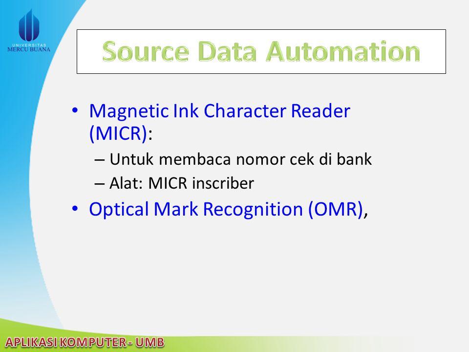 Magnetic Ink Character Reader (MICR): – Untuk membaca nomor cek di bank – Alat: MICR inscriber Optical Mark Recognition (OMR),