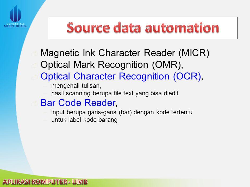 22/04/2015  Magnetic Ink Character Reader (MICR)  Optical Mark Recognition (OMR),  Optical Character Recognition (OCR), –mengenali tulisan, –hasil