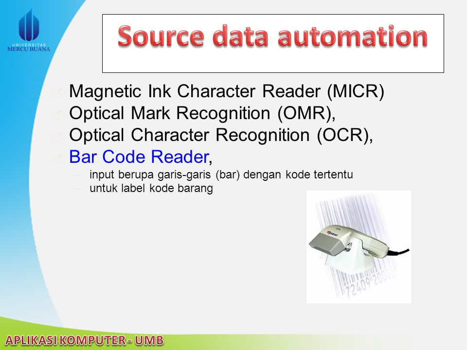 22/04/2015  Magnetic Ink Character Reader (MICR)  Optical Mark Recognition (OMR),  Optical Character Recognition (OCR),  Bar Code Reader, –input b