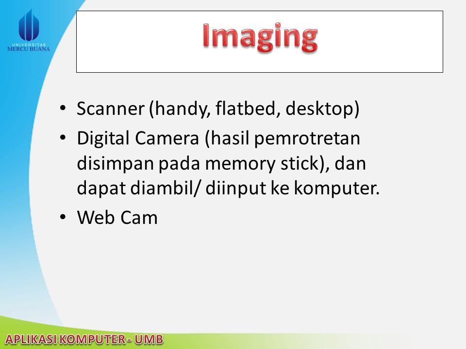22/04/2015 Scanner (handy, flatbed, desktop) Digital Camera (hasil pemrotretan disimpan pada memory stick), dan dapat diambil/ diinput ke komputer. We