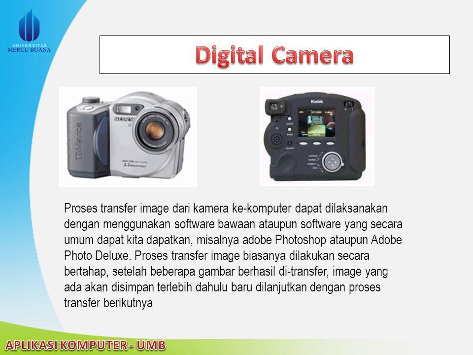 Proses transfer image dari kamera ke-komputer dapat dilaksanakan dengan menggunakan software bawaan ataupun software yang secara umum dapat kita dapat