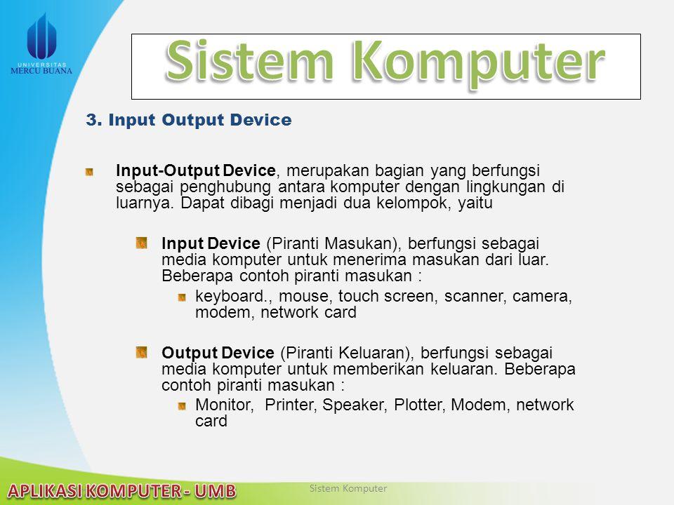 22/04/2015 3. Input Output Device Input-Output Device, merupakan bagian yang berfungsi sebagai penghubung antara komputer dengan lingkungan di luarnya