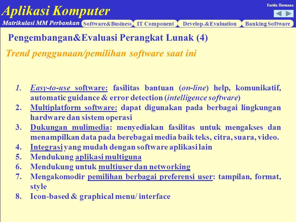 Aplikasi Komputer Software&BusinessIT ComponentDevelop.&EvaluationBanking Software Matrikulasi MM Perbankan Farida Hermana 1.Easy-to-use software: fas