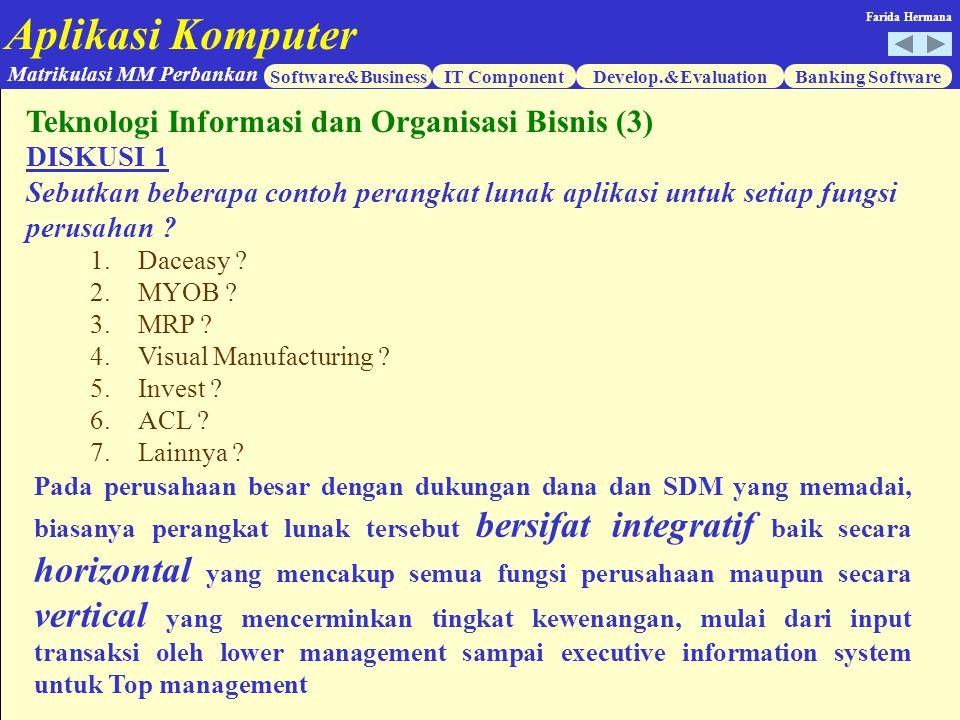 Aplikasi Komputer Software&BusinessIT ComponentDevelop.&EvaluationBanking Software Matrikulasi MM Perbankan Farida Hermana DISKUSI 1 Sebutkan beberapa