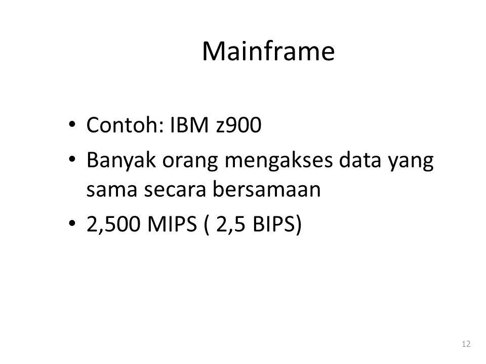 Mainframe Contoh: IBM z900 Banyak orang mengakses data yang sama secara bersamaan 2,500 MIPS ( 2,5 BIPS) 12