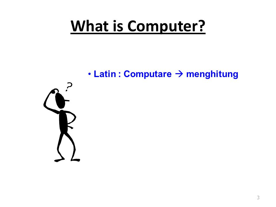 What is Computer 3 Latin : Computare  menghitung