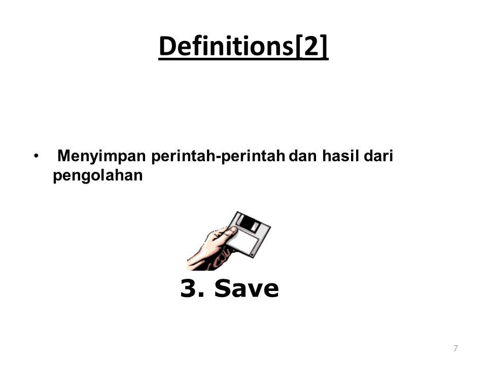 Definitions[2] 7 Menyimpan perintah-perintah dan hasil dari pengolahan 3. Save