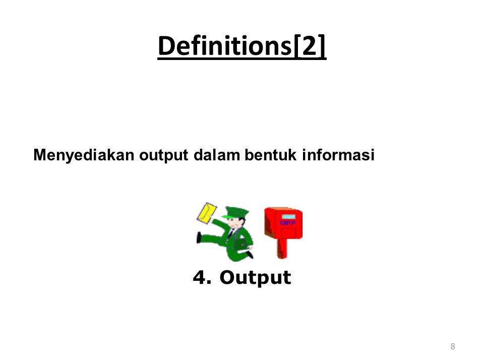 Definitions[2] 8 Menyediakan output dalam bentuk informasi 4. Output