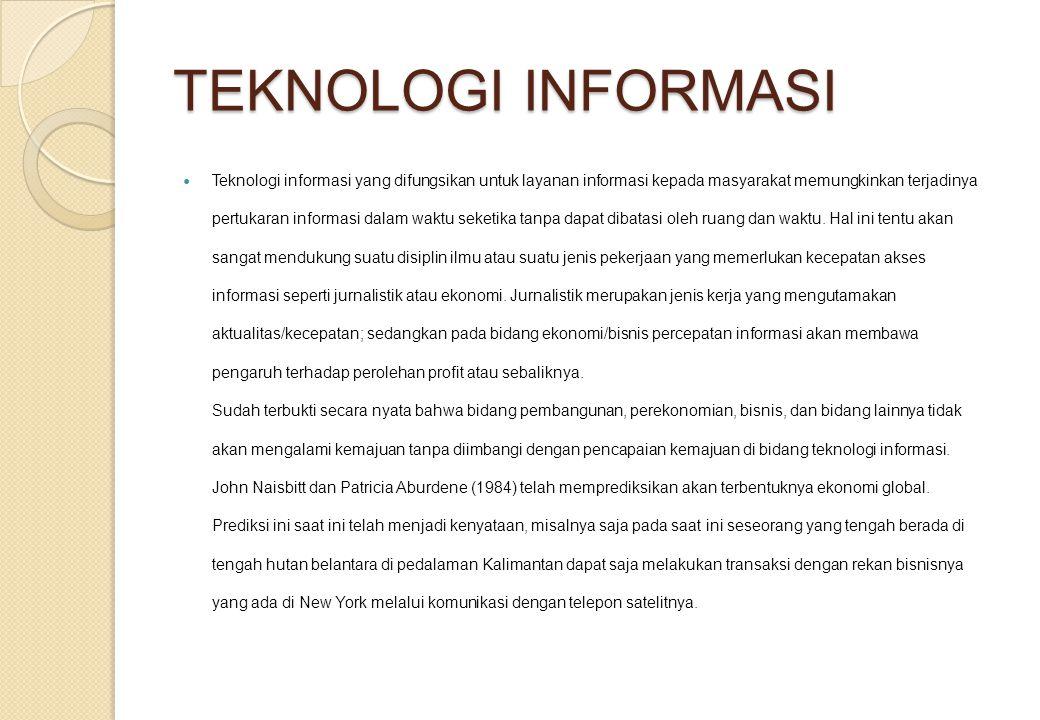 TEKNOLOGI INFORMASI Teknologi informasi yang difungsikan untuk layanan informasi kepada masyarakat memungkinkan terjadinya pertukaran informasi dalam waktu seketika tanpa dapat dibatasi oleh ruang dan waktu.