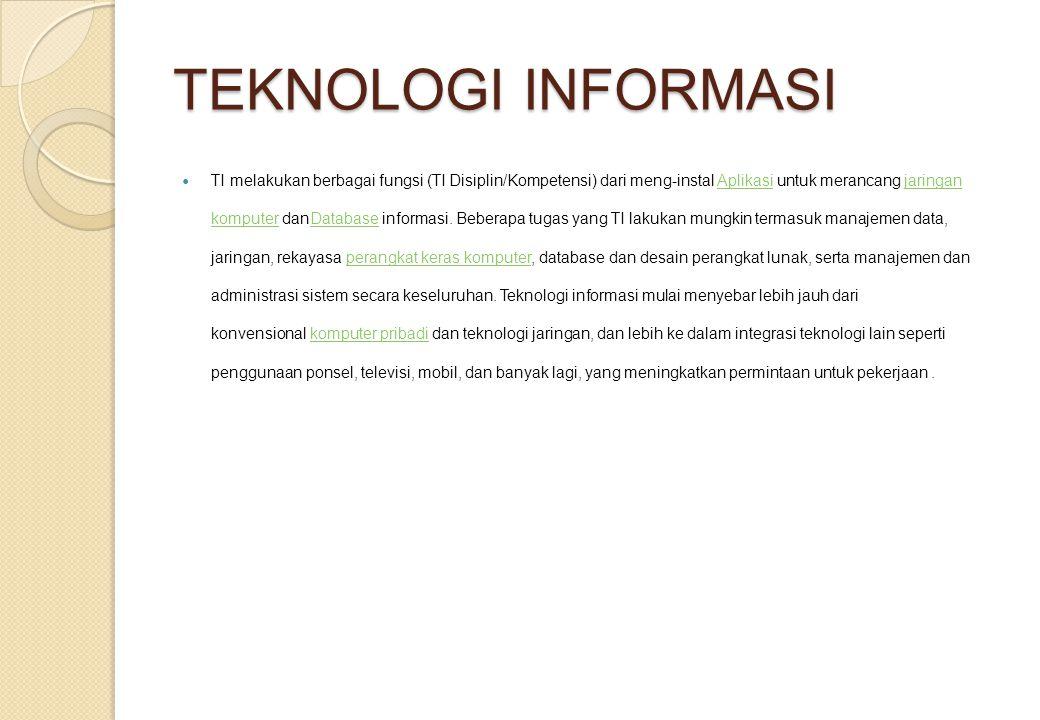 TEKNOLOGI INFORMASI TI melakukan berbagai fungsi (TI Disiplin/Kompetensi) dari meng-instal Aplikasi untuk merancang jaringan komputer danDatabase info