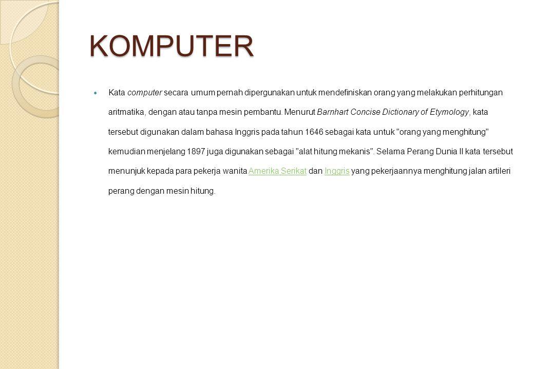 KOMPUTER Kata computer secara umum pernah dipergunakan untuk mendefiniskan orang yang melakukan perhitungan aritmatika, dengan atau tanpa mesin pemban