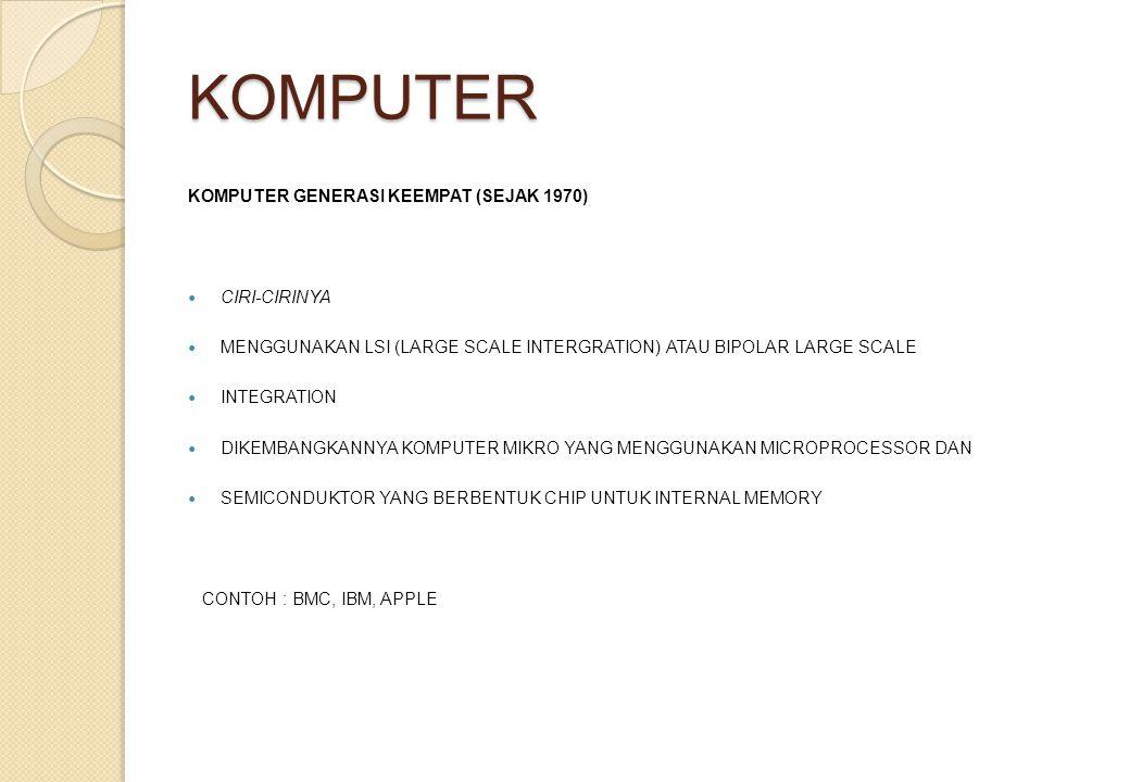 KOMPUTER KOMPUTER GENERASI KEEMPAT (SEJAK 1970) CIRI-CIRINYA MENGGUNAKAN LSI (LARGE SCALE INTERGRATION) ATAU BIPOLAR LARGE SCALE INTEGRATION DIKEMBANG