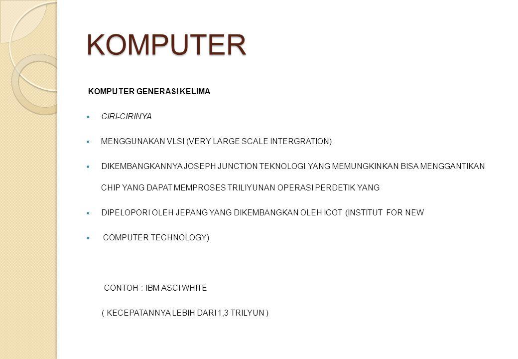 KOMPUTER KOMPUTER GENERASI KELIMA CIRI-CIRINYA MENGGUNAKAN VLSI (VERY LARGE SCALE INTERGRATION) DIKEMBANGKANNYA JOSEPH JUNCTION TEKNOLOGI YANG MEMUNGK