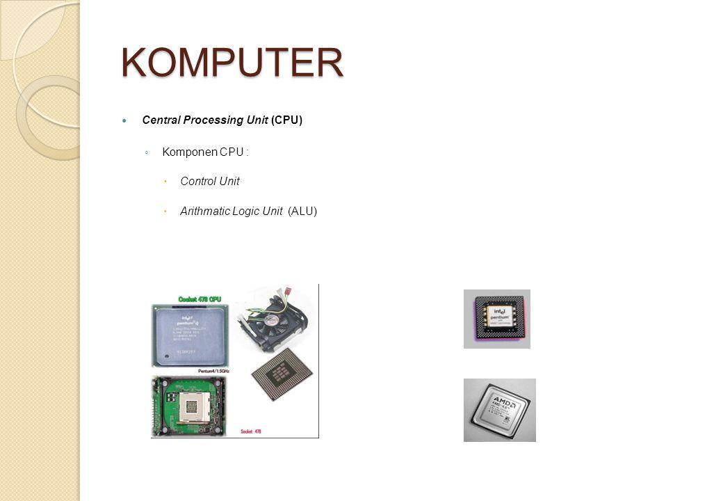 KOMPUTER Central Processing Unit (CPU) ◦ Komponen CPU :  Control Unit  Arithmatic Logic Unit (ALU)