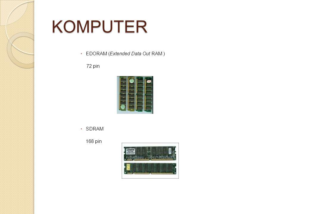 KOMPUTER  EDORAM (Extended Data Out RAM ) 72 pin  SDRAM 168 pin