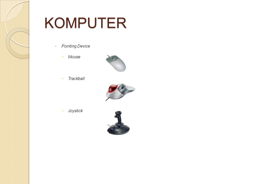 KOMPUTER ◦ Pointing Device  Mouse  Trackball  Joystick