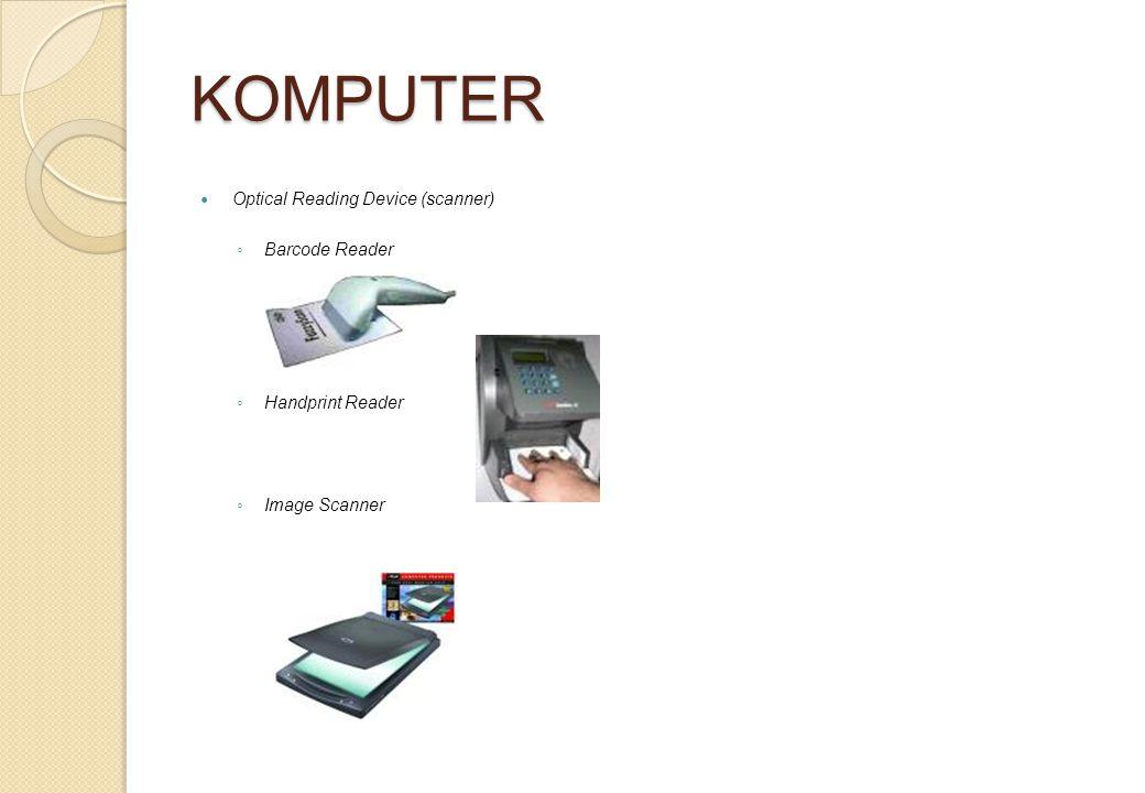 KOMPUTER Optical Reading Device (scanner) ◦ Barcode Reader ◦ Handprint Reader ◦ Image Scanner